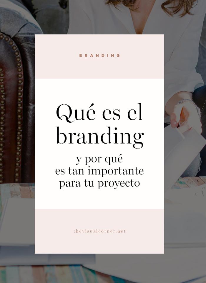 Que es el Branding y porque es tan importante para tu proyecto. Un post por The Visual Corner Estudio